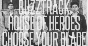 "Buzztrack: House of Heroes – ""Choose Your Blade"""
