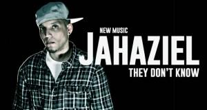 """Buzztrack: Jahaziel – """"They Don't Know"""""""