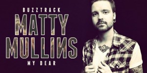 "Buzztrack: Matty Mullins – ""My Dear"""