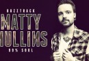 "Buzztrack: Matty Mullins – ""99% Soul"""