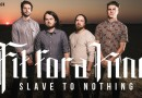 """Buzztrack: Fit For A King – """"Slave To Nothing"""""""