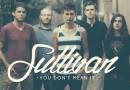 """Buzztrack: Sullivan – """"You Don't Mean It"""""""