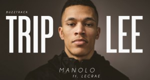 "Buzztrack: Trip Lee – ""Manolo"""