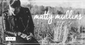 "Buzztrack: Matty Mullins – ""More Of You"""