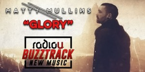 "Buzztrack: Matty Mullins – ""Glory"""
