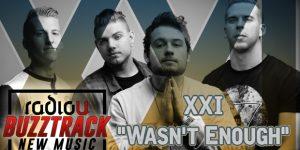 XXI – Wasn't Enough