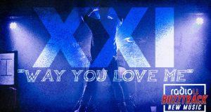 XXI – Way You Love Me