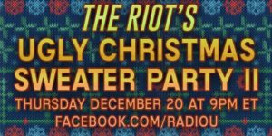 The RIOT's Ugly  Christmas Sweater Party II