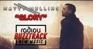 """Buzztrack: Matty Mullins – """"Glory"""""""