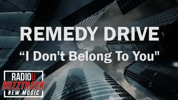 Remedy Drive – I Don't Belong To You