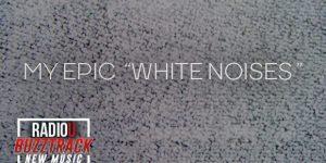 My Epic – White Noises