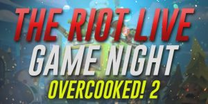 The RIOT Live Game Night: Overcooked!2