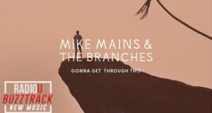 Mike Mains & The Branches – Gonna Get Through This